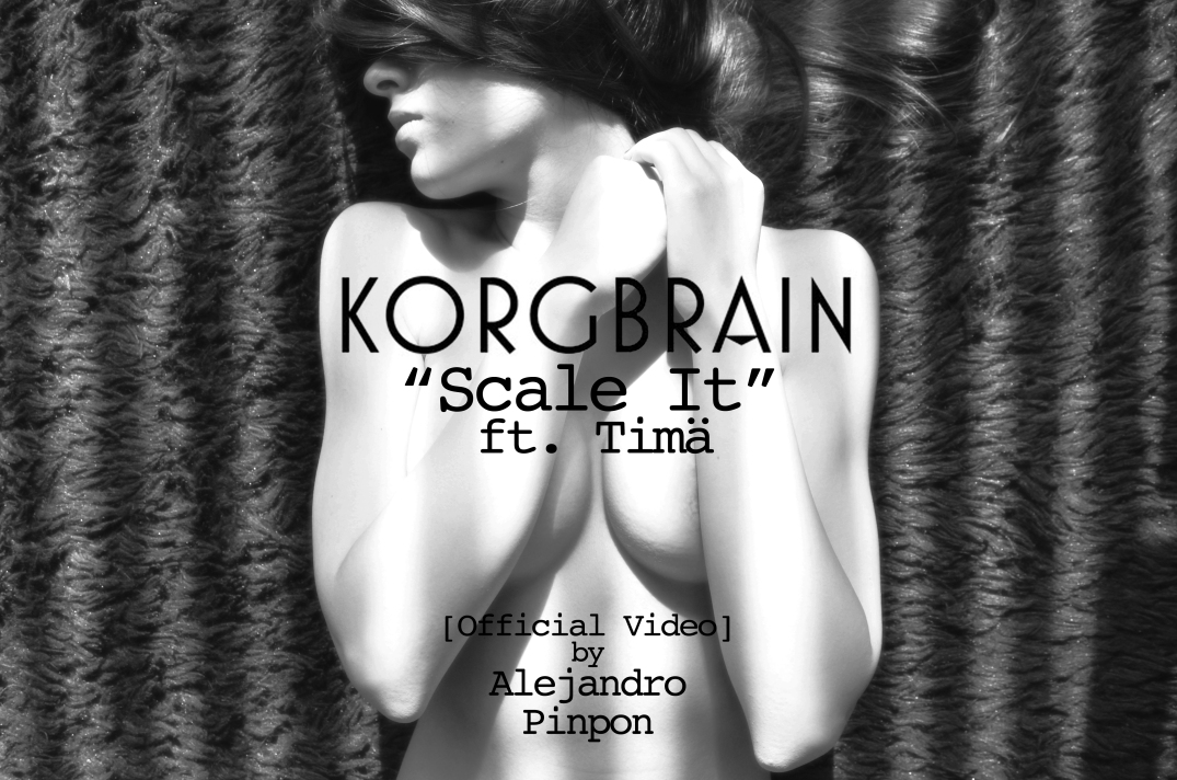 Korgbrain- Scale It ft. Timä (Official Video by Alejandro Pinpon)